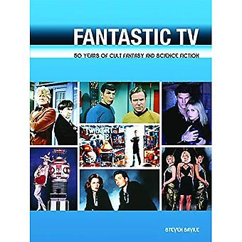 Fantastic TV: 50 Years of Cult Fantasy and Science Fiction: 50 Years of Cult Fantasy and Science Fiction: 50 Years of Cult Fantasy and Science Fiction - From