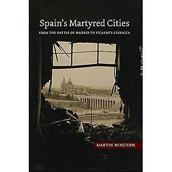 Den Märtyrertod Spaniens Städte: Aus der Schlacht von Madrid zu Picassos Guernica