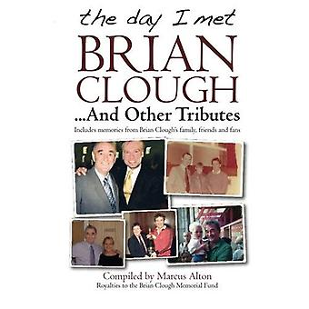 The Day I Met Brian Clough...and Other Tributes: Includes Memories from Brian Clough's Family, Friends and Fans