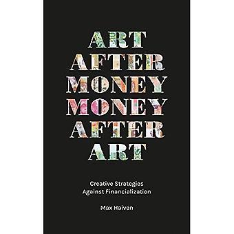 Art after Money, Money after Art: Creative Strategies Against Financialization