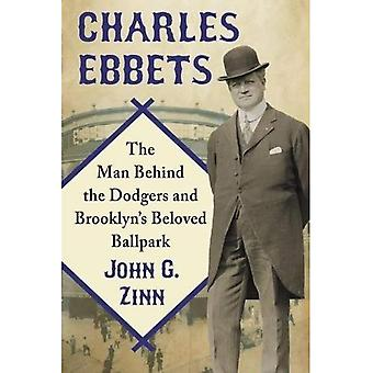 Charles Ebbets: The Man Behind the Dodgers and Brooklyn's Beloved Ballpark