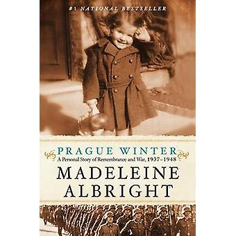 Prague Winter  A Personal Story of Remembrance and War 19371948 by Madeleine Albright