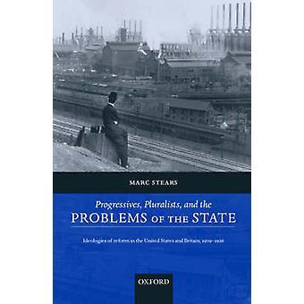 بلوراليستس التقدميين، ومشاكل أيديولوجيات الدولة من إصلاح في الأمم المتحدة الولايات وبريطانيا 19061926 بمارك & ستيرس