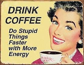 Drink Coffee Do Stupid Things ... weathered funny metal sign  (ga)