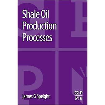 Shale Oil Production Processes by Speight & James