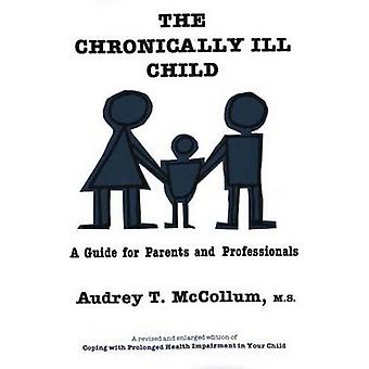 The Chronically Ill Child A Guide for Parents and Professionals by McCollum & Audrey T.