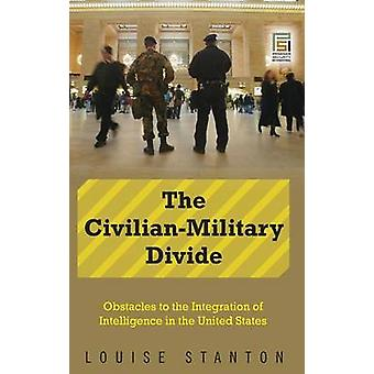 The CivilianMilitary Divide Obstacles to the Integration of Intelligence in the United States by Stanton & Louise
