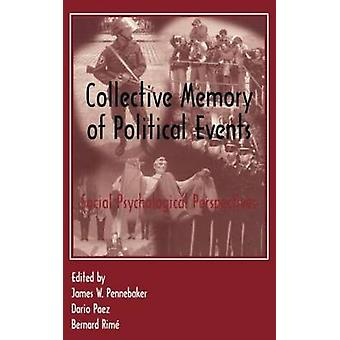 Collective Memory of Political Events Social Psychological Perspectives by Pennebaker & Jam