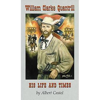 William Clarke Quantrill His Life and Times by Castel & Albert