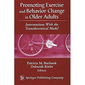 Promoting Exercise and Behavior Change in Older Adults Interventions with the Transtheoretical Model by Burbank & Patricia M.