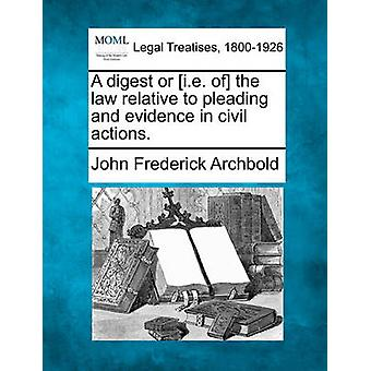 Ein Digest oder d.h. des Gesetzes im Vergleich zu plädieren und Beweise in Zivilsachen. durch Archbold & John Frederick