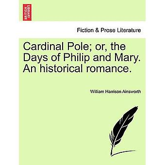 Cardinal Pole or the Days of Philip and Mary. An historical romance. by Ainsworth & William Harrison