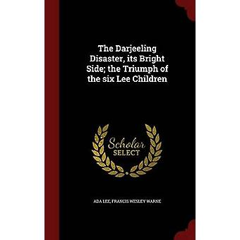 The Darjeeling Disaster its Bright Side the Triumph of the six Lee Children by Lee & Ada