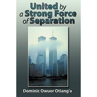 United by a Strong Force of Separation by Dominic Owuor Otianga & Owuor Otianga