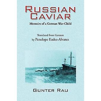 Russian Caviar Memoirs of a German WarChild by Rau & Gunter