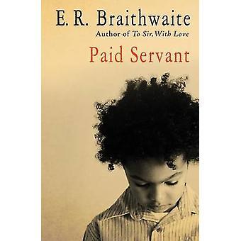 Paid Servant by Braithwaite & E. R.