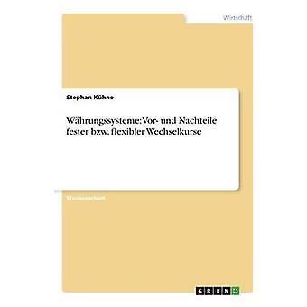 Whrungssysteme Vor und Nachteile fester bzw. flexibler Wechselkurse by Khne & Stephan