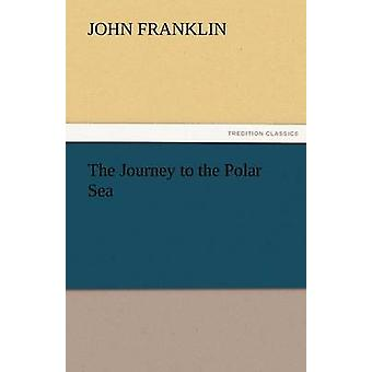The Journey to the Polar Sea by Franklin & John