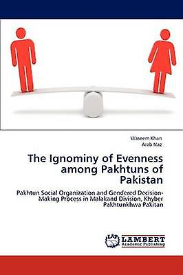 The Ignominy of Evenness among Pakhtuns of Pakistan by Khan & Waseem