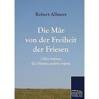 Die Mr von der Freiheit der Friesen by Allmers & Robert