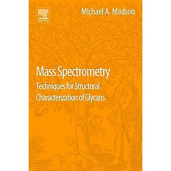 Mass Spectrometry - Techniques for Structural Characterization of Glyc