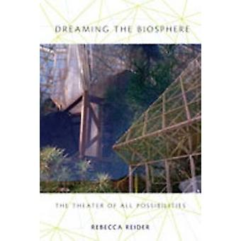 Dreaming the Biosphere - The Theater of All Possibilities by Rebecca R