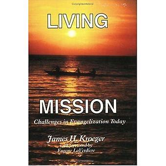 Living Mission - Challenges in Evangelization Today by James H. Kroege