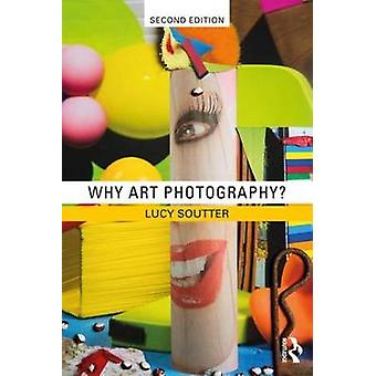 Why Art Photography? by Lucy Soutter - 9781138282636 Book