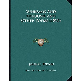 Sunbeams and Shadows and Other Poems (1892) by John C Pelton - 978116