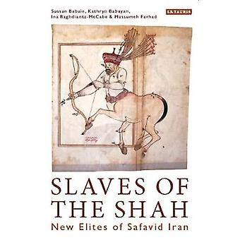 Slaves of the Shah - New Elites of Safavid Iran by Professor Sussan Ba