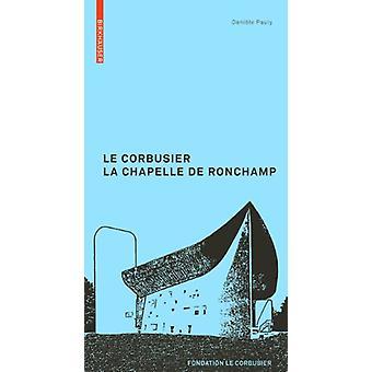 Le Corbusier. La Chapelle de Ronchamp by Le Corbusier. La Chapelle de
