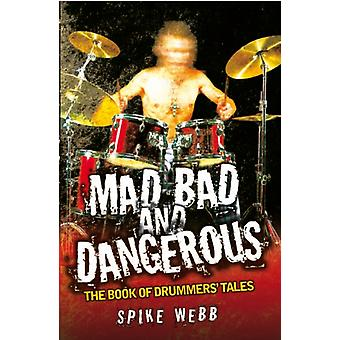 Mad Bad and Dangerous - The Book of Drummer's Tales (Paperback) by Webb Spike