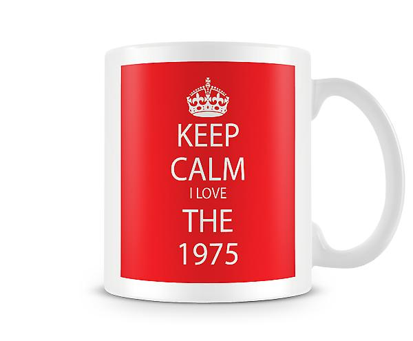 Keep Calm I Love The 1975 Printed Mug