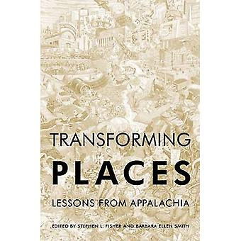 Transforming Places - Lessons from Appalachia by Stephen L. Fisher - B