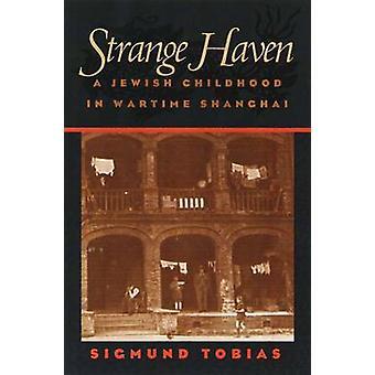 Konstiga Haven - en judisk barndom i krigstid Shanghai av Sigmund Tobi