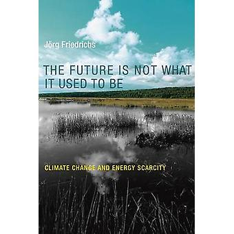 The Future is Not What it Used to be - Climate Change and Energy Scarc