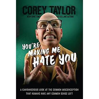 You're Making Me Hate You - A Cantankerous Look at the Common Misconce
