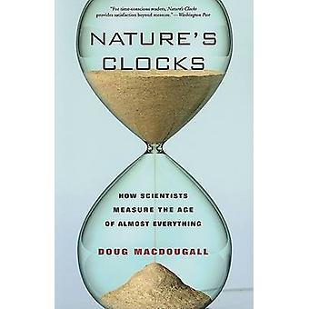 Nature's Clocks - How Scientists Measure the Age of Almost Everything