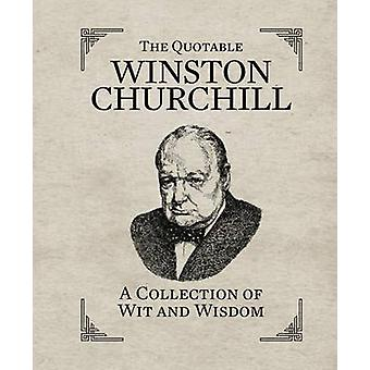 The Quotable Winston Churchill - A Collection of Wit and Wisdom by Run