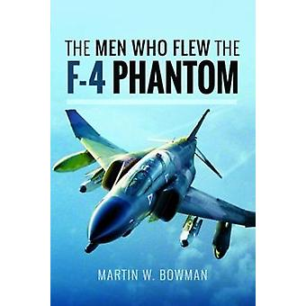 The Men Who Flew the Phantom F-4 by Martin W. Bowman - 9781526705846