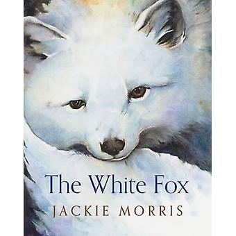 The White Fox by Jackie Morris - Jackie Morris - 9781781125229 Book