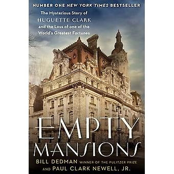 Empty Mansions - The Mysterious Story of Huguette Clark and the Loss o