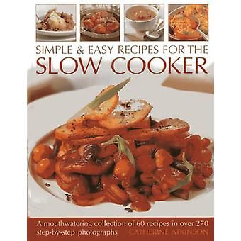 Simple & Easy Recipes for the Slow Cooker - A Mouthwatering Collection