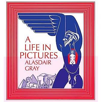 A Life in Pictures (Main) by Alasdair Gray - 9781847671400 Book