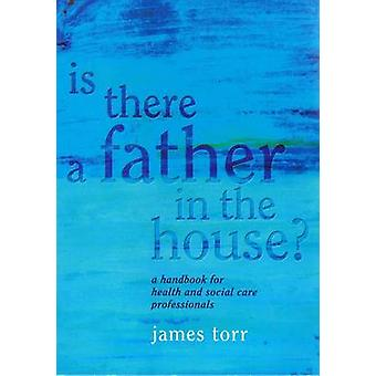 Is There a Father in the House? - A Handbook for Health and Social Car