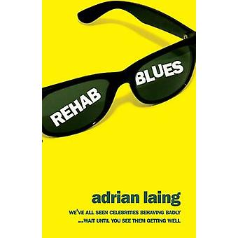 Rehab Blues - A Novel by Adrian Laing - 9781908096586 Book