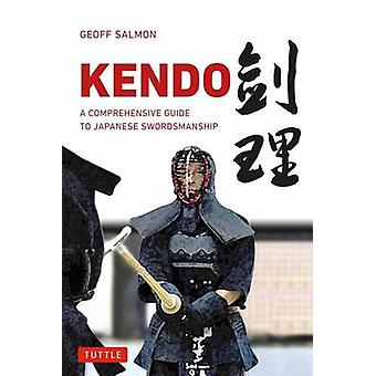 Kendo - A Comprehensive Guide to Japanese Swordsmanship by Geoffrey Sa