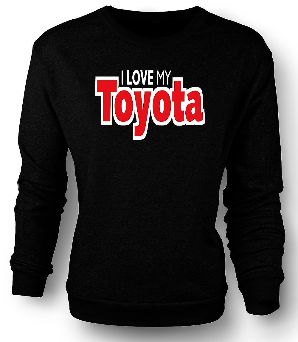 Mens Sweatshirt I Love My Toyota - Car Enthusiast
