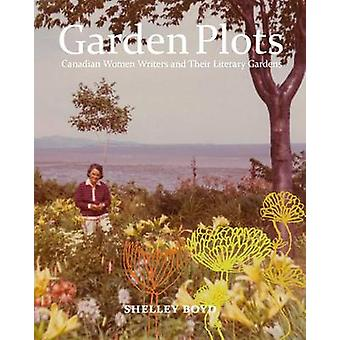 Garden Plots - Canadian Women Writers and Their Literary Gardens by Sh