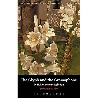 The Glyph and the Gramophone - D.H. Lawrence's Religion by Luke Ferret